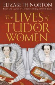 'The Lives of Tudor Women' Interview with Elizabeth Norton