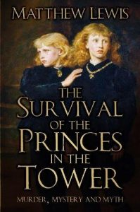 'The Survival of the Princes in the Tower' Interview with Matt Lewis