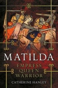 'Matilda: Empress, Queen, Warrior' Interview with Catherine Hanley