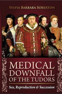 'Medical Downfall of the Tudors' Interview with Sylvia Soberton