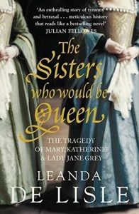 9 Day Giveaway – Day 1 – Win a signed copy of 'The Sisters Who Would Be Queen' by Leanda de Lisle
